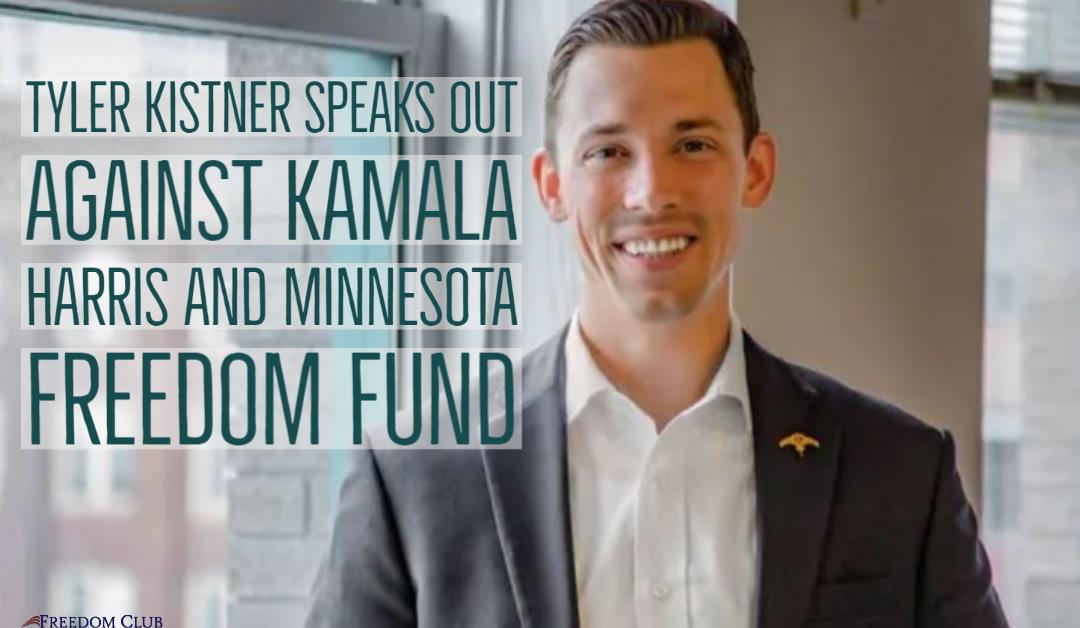 Tyler Kistner Speaks Out Against Kamala Harris and Minnesota Freedom Fund