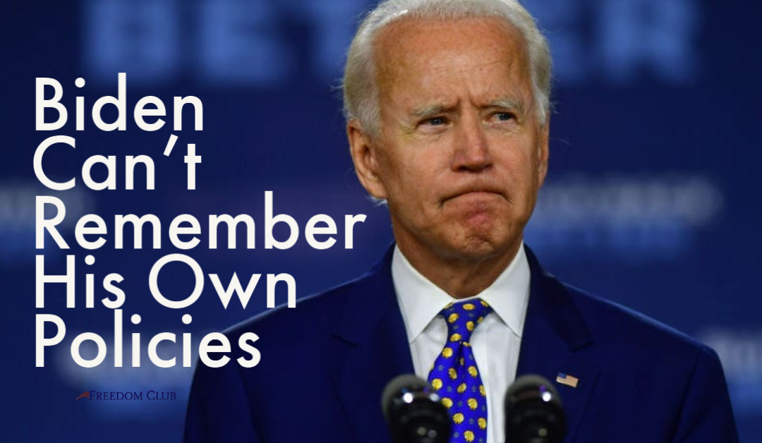 Biden Can't Remember His Own Policies